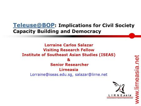 : Implications for Civil Society Capacity Building and Democracy Lorraine Carlos Salazar Visiting Research Fellow.