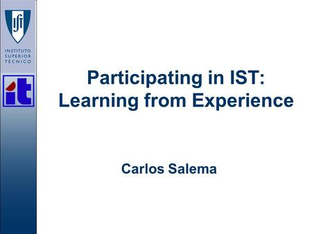 Participating in IST: Learning from Experience Carlos Salema.
