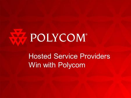 Hosted Service Providers Win with Polycom. 210/16/2015 Agenda What do hosted customers want and need? Why are endpoints critical for success? What makes.