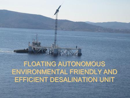 FLOATING AUTONOMOUS ENVIRONMENTAL FRIENDLY AND EFFICIENT DESALINATION UNIT.
