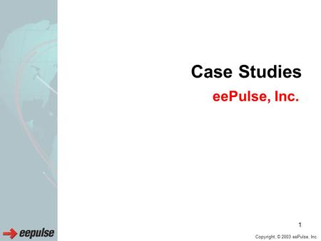 Copyright, © 2003 eePulse, Inc. 1 Case Studies eePulse, Inc.