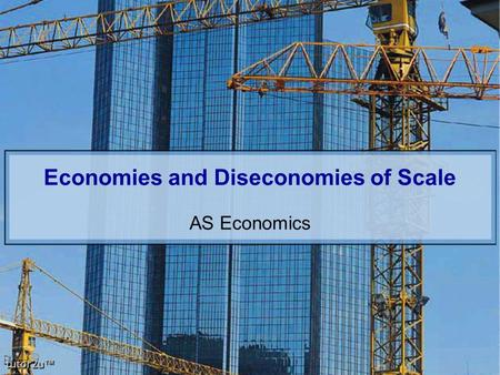 Tutor2u ™ Economies and Diseconomies of Scale AS Economics.