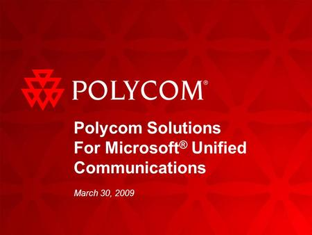 Polycom Solutions For Microsoft ® Unified Communications March 30, 2009.