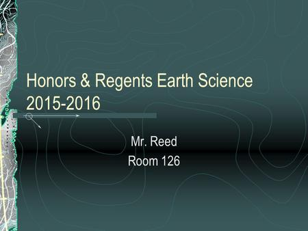 Honors & Regents Earth Science 2015-2016 Mr. Reed Room 126.