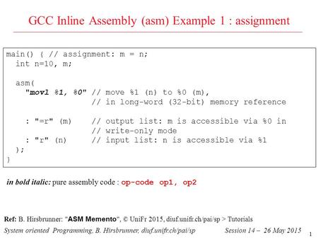 1 GCC Inline Assembly (asm) Example 1 : assignment System oriented Programming, B. Hirsbrunner, diuf.unifr.ch/pai/spSession 14 – 26 May 2015 Ref: B. Hirsbrunner: