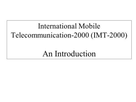International Mobile Telecommunication-2000 (IMT-2000) An Introduction.