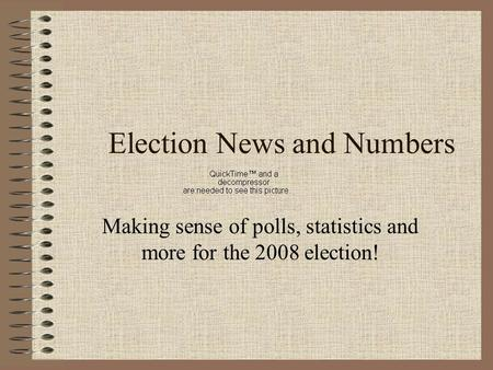 Election News and Numbers Making sense of polls, statistics and more for the 2008 election!