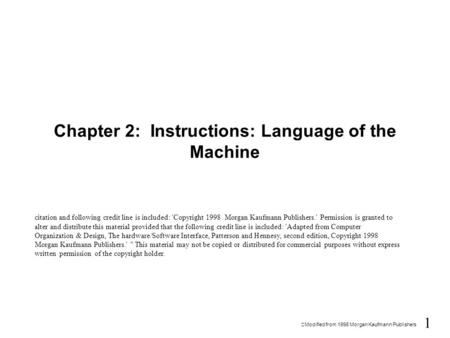 1  Modified from  1998 Morgan Kaufmann Publishers Chapter 2: Instructions: Language of the Machine citation and following credit line is included: 'Copyright.