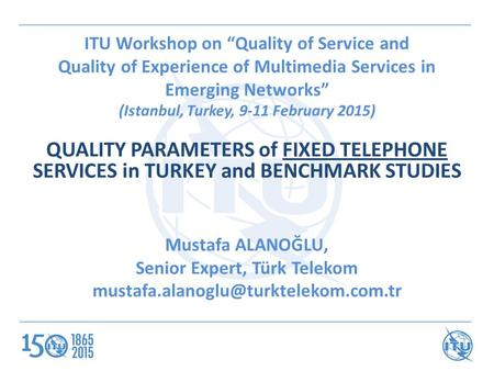 "ITU Workshop on ""Quality of Service and Quality of Experience of Multimedia Services in Emerging Networks"" (Istanbul, Turkey, 9-11 February 2015) QUALITY."