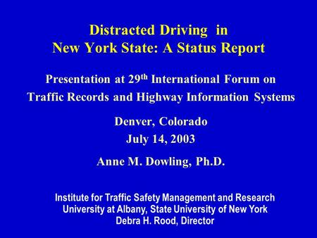 Distracted Driving in New York State: A Status Report Presentation at 29 th International Forum on Traffic Records and Highway Information Systems Denver,
