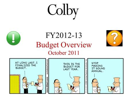 FY2012-13 Budget Overview October 2011. Agenda Financial Context for FY2013 Budget –FY2011 Year End Review –FY2012 and beyond Preparing the FY2013 Budget.