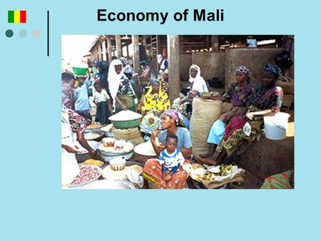 Economy of Mali. INTRODUCTION Economy is based on agriculture Among the poorest countries of the world. The per capita income was $820 in 1999 The potential.