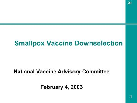 A 1 Smallpox Vaccine Downselection National Vaccine Advisory Committee February 4, 2003.