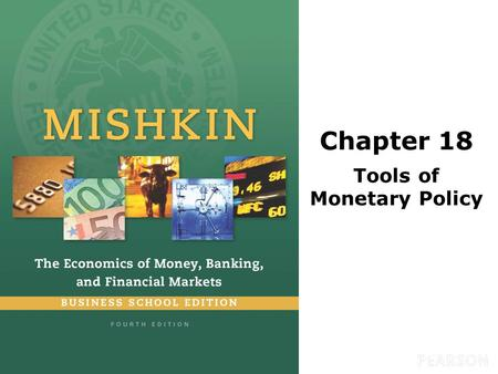 Chapter 18 Tools of Monetary Policy. © 2016 Pearson Education, Inc. All rights reserved.15-2 Preview This chapter examines the tools used by the Federal.