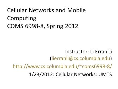 Cellular Networks and Mobile Computing COMS , Spring 2012