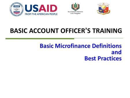 BASIC ACCOUNT OFFICER'S TRAINING Basic Microfinance Definitions and Best Practices.