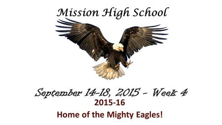 September 14-18, 2015 - Week 4 2015-16 Home of the Mighty Eagles! Mission High School.