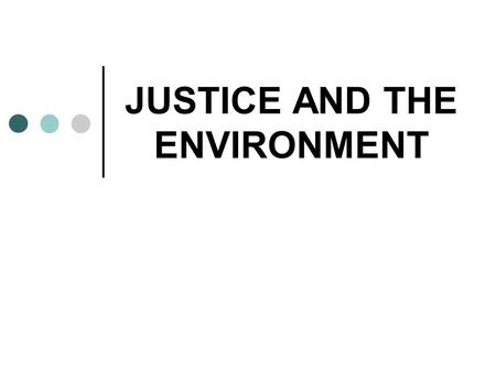 JUSTICE AND THE ENVIRONMENT. THE CURRENT SITUATION Our world faces an ecological crisis: ' Today, the dramatic threat of ecological breakdown is teaching.