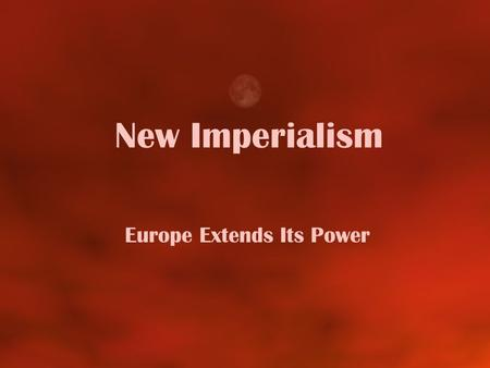 New Imperialism Europe Extends Its Power. Old vs. New Imperialism Asia/Africa/Pacifica Old Imperialism 1450-1800 Interested only in natural resources.