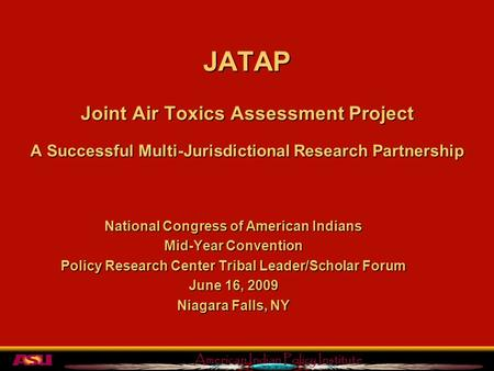 American Indian Policy Institute JATAP Joint Air Toxics Assessment Project A Successful Multi-Jurisdictional Research Partnership National Congress of.