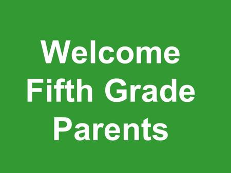 Welcome Fifth Grade Parents. Attendance Attendance is so important. Our fifth grade is active with hands-on activities.