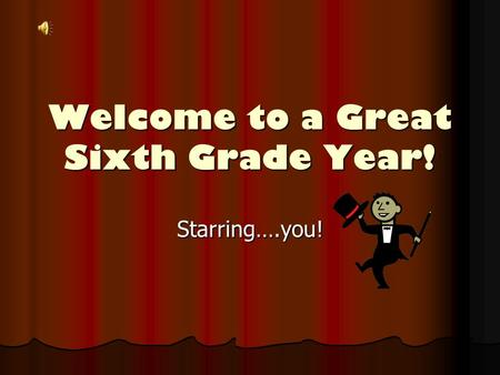 Welcome to a Great Sixth Grade Year! Starring….you!