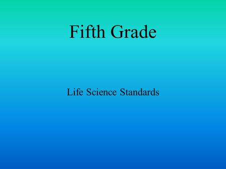 Fifth Grade Life Science Standards. 1. All Organisms Need Energy and Matter to Live and Grow. As a Basis for Understanding This Concept: Students know.