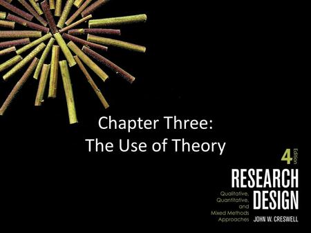 Chapter Three: The Use of Theory. Chapter Outline The Use of Theory Quantitative Theory Use Variables in Quantitative Research Definition of a Theory.