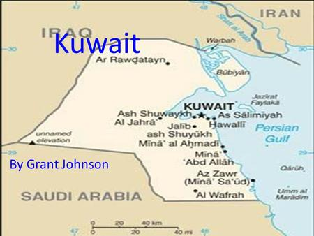 Kuwait By Grant Johnson. Geography 17,820 sq kilometers 6,880 sq miles It is about the size of New Jersey. The capital is Kuwait City. It is entirely.