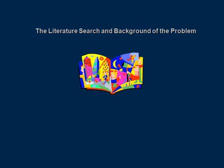 The Literature Search and Background of the Problem.