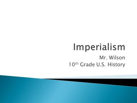 Mr. Wilson 10 th Grade U.S. History.  What is imperialism?  Give me some examples of early imperialist countries.