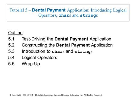 © Copyright 1992–2005 by Deitel & Associates, Inc. and Pearson Education Inc. All Rights Reserved. Tutorial 5 – Dental Payment Application: Introducing.