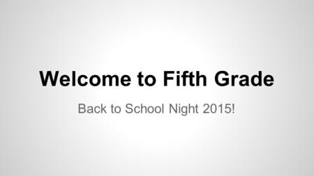 Welcome to Fifth Grade Back to School Night 2015!.