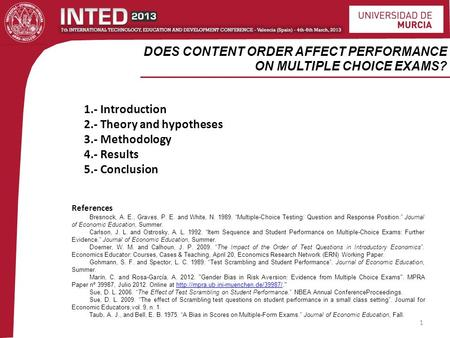 DOES CONTENT ORDER AFFECT PERFORMANCE ON MULTIPLE CHOICE EXAMS? 1 1.- Introduction 2.- Theory and hypotheses 3.- Methodology 4.- Results 5.- Conclusion.