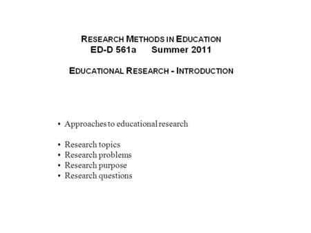 Approaches to educational research Research topics Research problems Research purpose Research questions.