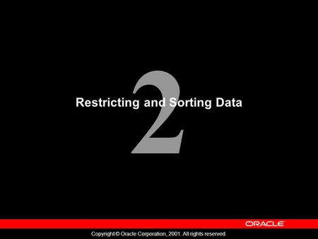 2 Copyright © Oracle Corporation, 2001. All rights reserved. Restricting and Sorting Data.