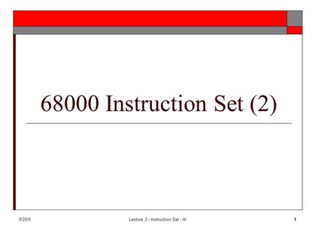 9/20/6Lecture 3 - Instruction Set - Al1 68000 Instruction Set (2)