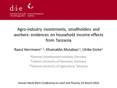 Agro-industry investments, smallholders and workers: evidences on household income effects from Tanzania Raoul Herrmann 1, 2, Khamaldin Mutabazi 3, Ulrike.