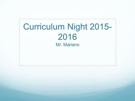 Curriculum Night 2015- 2016 Mr. Mariano. Communication Assignment Notebooks – signed and scored daily, will chart progress. Website – Homework is usually.