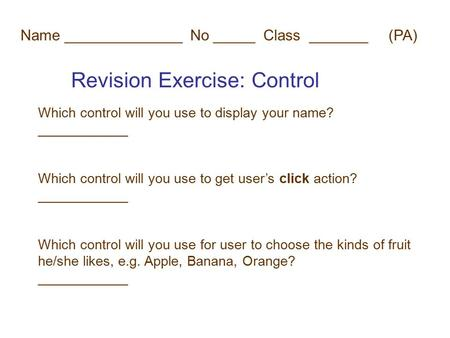 Revision Exercise: Control Which control will you use to display your name? ____________ Which control will you use to get user's click action? ____________.