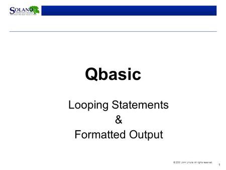 1 © 2000 John Urrutia. All rights reserved. Qbasic Looping Statements & Formatted Output.
