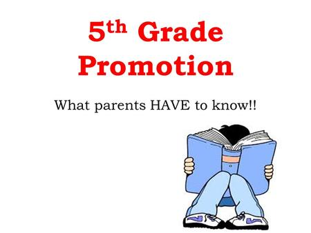5 th Grade Promotion What parents HAVE to know!!.
