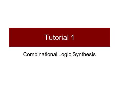 Tutorial 1 Combinational Logic Synthesis. Introduction to VHDL VHDL = Very high speed Hardware Description Language VHDL and Verilog are the industry.