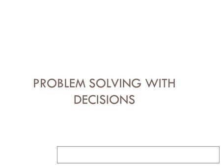 PROBLEM SOLVING WITH DECISIONS Chapter 6. The decision logic structure  Uses the If/Then/Else instruction.  It tells the computer that If a condition.
