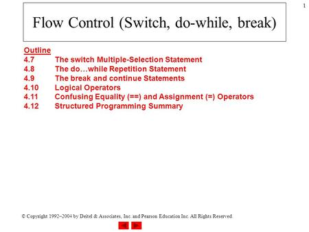 © Copyright 1992–2004 by Deitel & Associates, Inc. and Pearson Education Inc. All Rights Reserved. 1 Flow Control (Switch, do-while, break) Outline 4.7The.