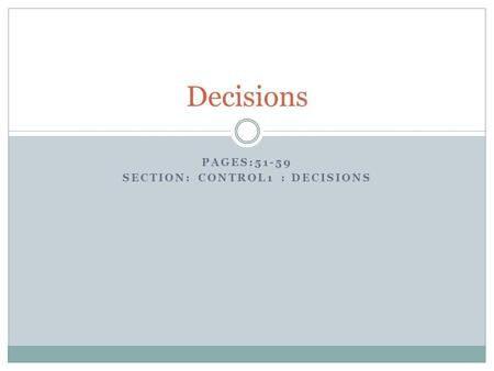 PAGES:51-59 SECTION: CONTROL1 : DECISIONS Decisions.