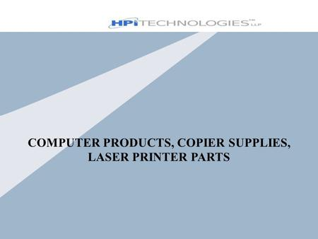COMPUTER PRODUCTS, COPIER SUPPLIES, LASER PRINTER PARTS.