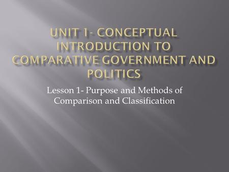 Lesson 1- Purpose and Methods of Comparison and Classification.