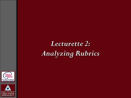 Lecturette 2: Analyzing Rubrics. Rubric Variations Rubrics can be based on category or criteria level descriptions. They also can be more analytical or.