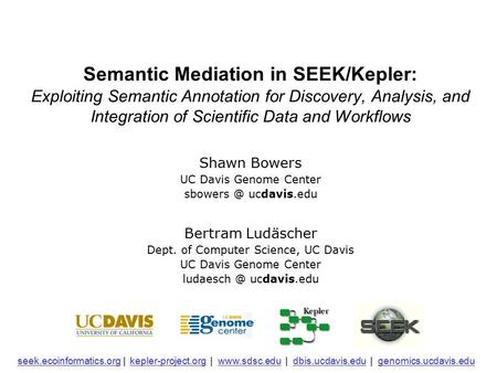 Semantic Mediation in SEEK/Kepler: Exploiting Semantic Annotation for Discovery, Analysis, and Integration of Scientific Data and Workflows Bertram Ludäscher.